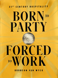 Born to Party, Forced to Work: 21st Century Hospitality,天生派对狂不得不营业:21世纪的殷勤