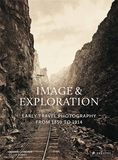 Image and Exploration: Early Travel Photography from 1850 to 1914,影像与探索:1850年至1914年的早期旅行摄影
