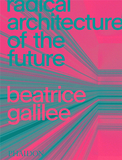 Radical Architecture of the Future,未来的激进建筑