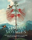 Visual Voyages: Images of Latin American Nature from Columbus to Darwin,视觉航行:从哥伦布到达尔文的拉丁美洲自然图像