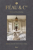 Féau & Cie:The Art of Wood Paneling: Boiseries from the 17th Century to Today?,Féau & Cie巴黎知名木饰板工坊:1