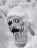 Love Looks Not with the Eyes:Thirteen Years with Lee Alexander McQueen,与亚历大山.MC在一起的13年