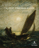 A Wild Note of Longing: Albert Pinkham Ryder and a Century of American Art,狂野的渴望:阿尔伯特·平克汉姆·赖德尔