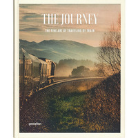 The Journey: The Fine Art of Traveling by Train,旅程:火车旅游的艺术