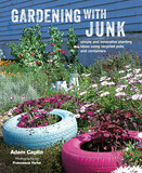 Gardening with Junk : Simple and Innovative Planting Ideas Using Recycled Pots and Containers,环保园艺:可