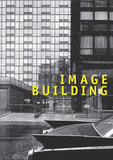 Image Building: How Photography Transforms Architecture,影像建构:摄影如何改变建筑