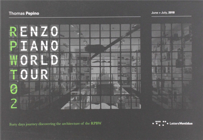 Renzo Piano World Tour 02: Forty days journey discovering the architecture of the RPBW,伦佐·皮亚诺世界巡回02