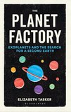 The Planet Factory: Exoplanets and the Search for a Second Earth,星球工厂:系外行星与寻找第二个地球