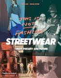 This is Not Fashion: Streetwear Past, Present and Future,这不是时尚:街头服饰的过去,现在和未来