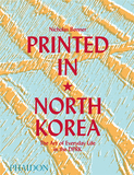 Printed in North Korea: The Art of Everyday Life in the DPRK,朝鲜印刷:朝鲜日常生活的艺术