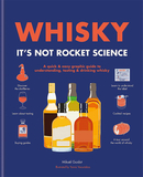 Whisky: It's not rocket science: A quick & easy graphic guide to understanding, tasting & drinking w