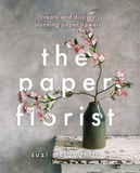 The Paper Florist: Create and display stunning paper flowers,纸花师:创造并展示令人惊叹的纸花