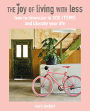 The Joy of Living with Less : How to Downsize to 100 Items and Liberate Your Life,从简生活:如何减少物件来解放生活