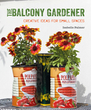 The Balcony Gardener : Creative Ideas for Small Spaces,阳台园丁:小空间设计创意