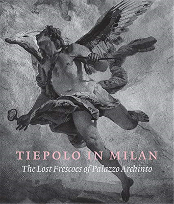 Tiepolo in Milan: The Lost Frescoes of Palazzo Archinto,米兰的提埃波罗:遗失的阿奇托宫壁画