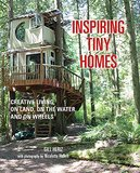 Inspiring Tiny Homes: Creative living on land, on the water, and on wheels,灵感微型家:陆地,水,轮子上的创意生活