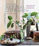 Natural Living Style: Inspirational ideas for a beautiful and sustainable home,自然生活方式:美丽可持续家居灵感