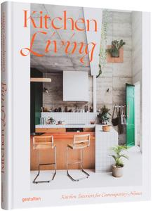 Kitchen Living:Kitchen Interiors for Contemporary Homes,厨房生活:现代家居厨房内饰