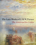 The Late Works of J. M. W. Turner: The Artist and his Critics,特纳的晚期作品:艺术家和他的评论者们